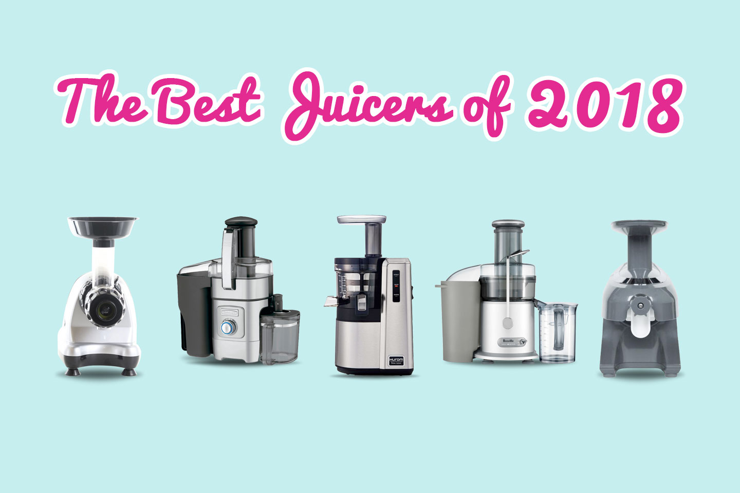 The Best Juicers of 2019 | Top 10 Juice Extractor Reviews