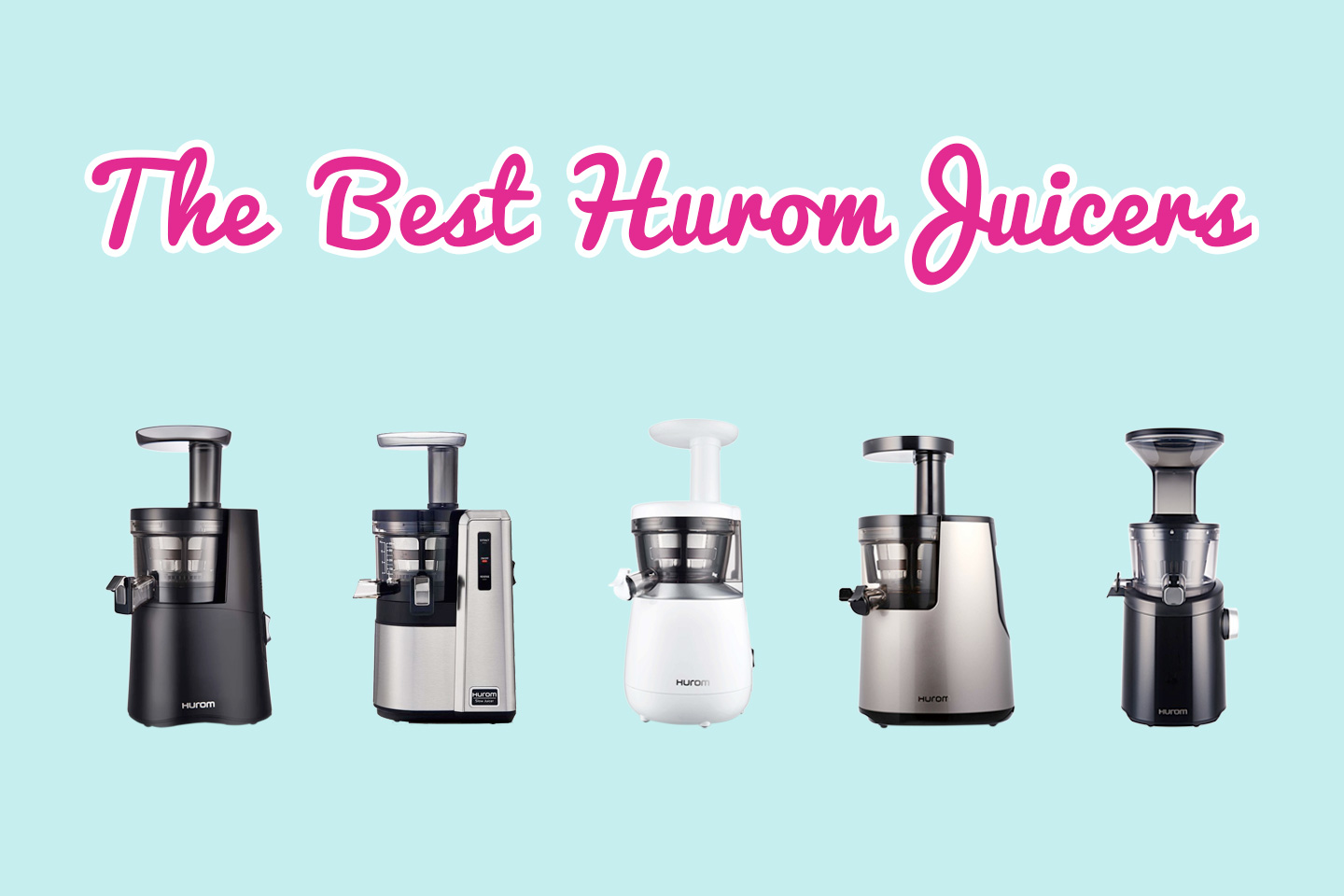 The Best Hurom Slow Juicers | Hearty Blends